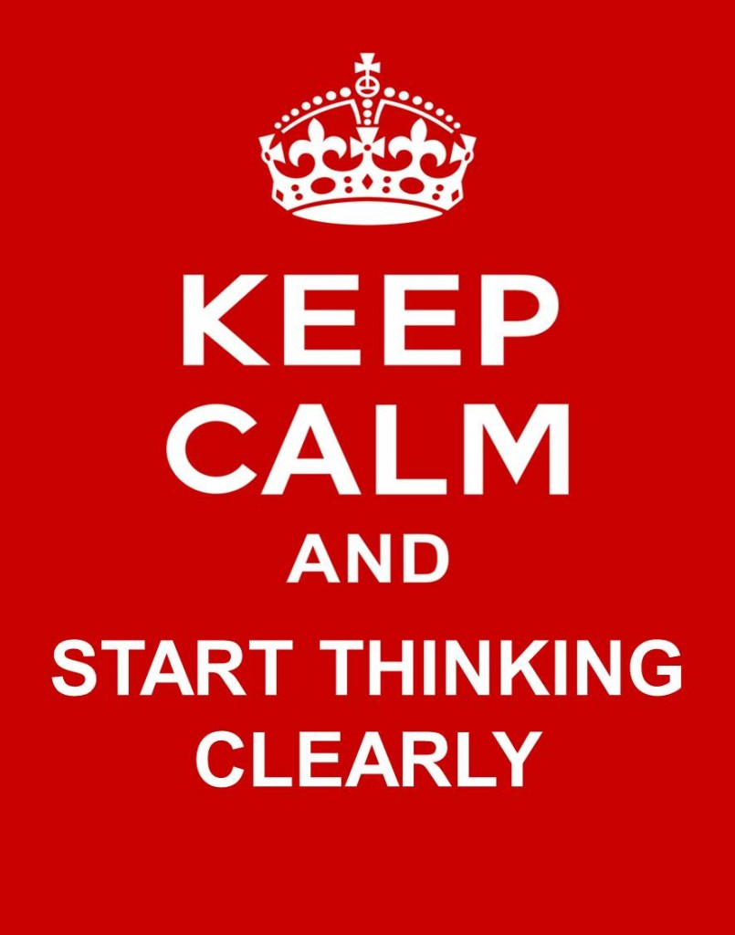 Keep Calm and Start Thinking Clearly